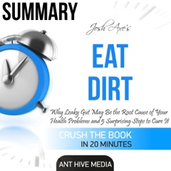 Summary of Dr. Josh Axe's Eat Dirt: Why Leaky Gut May Be the Root Cause of Your Health Problems and 5 Surprising Steps to Cure It (Unabridged)