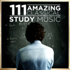 111 Amazing Classical: Study Music - Various Artists