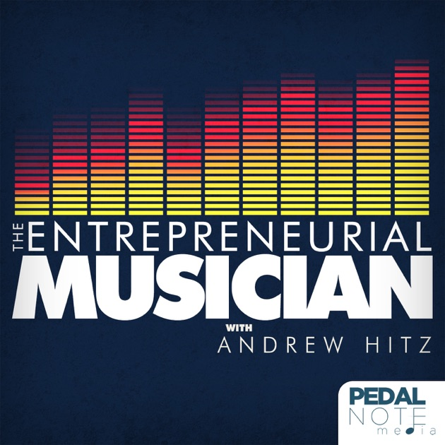 The Entrepreneurial Musician With Andrew Hitz By Andrew Hitz On