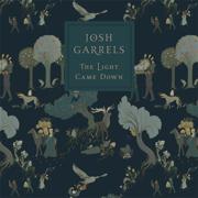 The Light Came Down - Josh Garrels - Josh Garrels