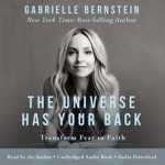 The Universe Has Your Back: Transform Fear into Faith (Unabridged)
