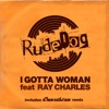 I Gotta Woman (feat. Ray Charles) - EP, Rudedog