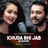 Khuda Bhi Jab Acoustic - Single, Tony Kakkar & Neha Kakkar
