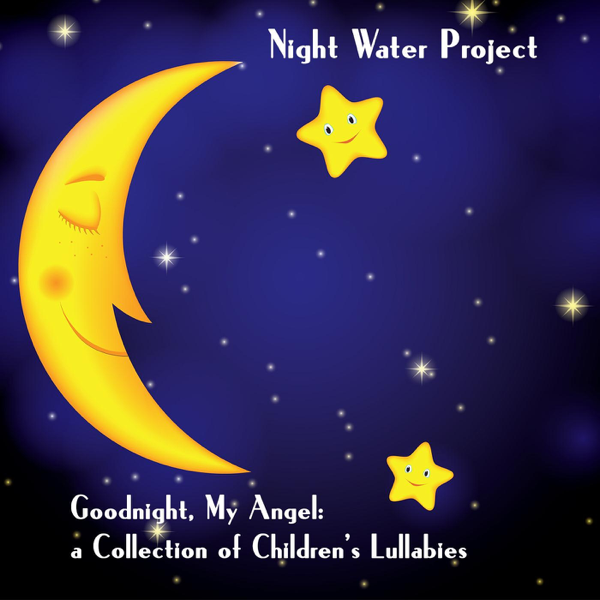 Goodnight My Angel A Collection Of Childrens Lullabies By Night