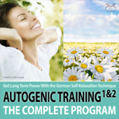 Autogenic Training 1 & 2 - The Complete Program - Get Long Term Power with the German Self Relaxation Technique