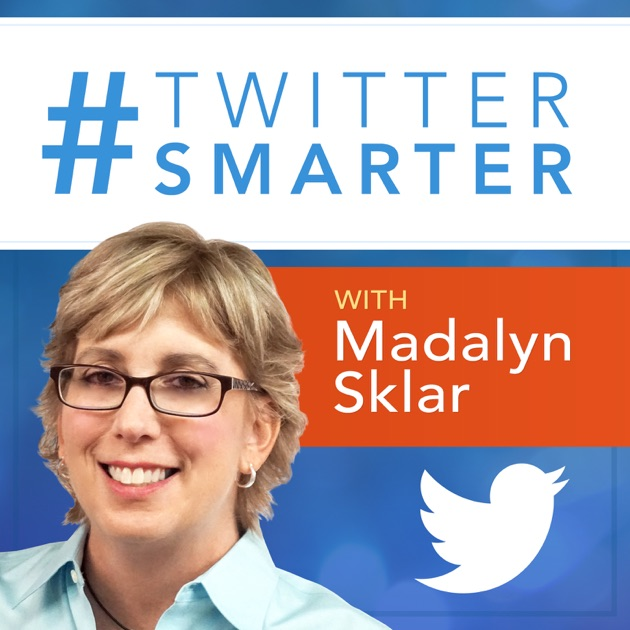 Twitter Smarter Podcast with Madalyn Sklar - The Best Twitter Tips from the Pros by Madalyn Sklar: Social Media Coach. Speaker. Blogger. Twitter Chat Host. #TwitterSmarter on Apple Podcasts