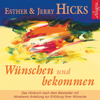 Wünschen und bekommen: Abrahams Anleitung zur Erfüllung Ihrer Wünsche - Esther Hicks & Jerry Hicks