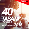 40 Tabata Workout Best Songs 2016 (20 Sec. Work and 10 Sec. Rest Cycles With Vocal Cues / High Intensity Interval Training Compilation for Fitness & Workout) - Various Artists