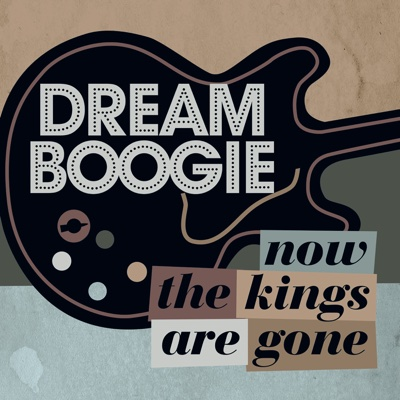 Now the Kings Are Gone - Single - Dreamboogie album