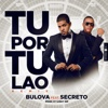 Tu Por Tu Lao (Remix) [feat. Secreto] - Single - Bulova