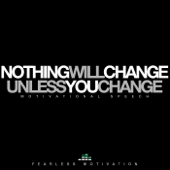 Nothing Will Change Unless You Change (Motivational Speech)
