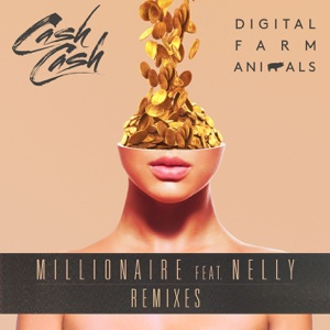 Millionaire (feat. Nelly) [Remixes] - Cash Cash & Digital Farm Animals - Cash Cash & Digital Farm Animals