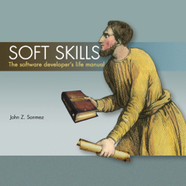 Soft Skills: The Software Developer's Life Manual (Unabridged) audiobook