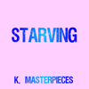 Starving (Originally Performed by Hailee Steinfeld, Grey & Zedd) [Karaoke Version] - K. Masterpieces