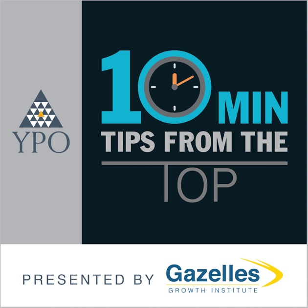 ypo 10 minute tips from the top by kevin daum on apple podcasts