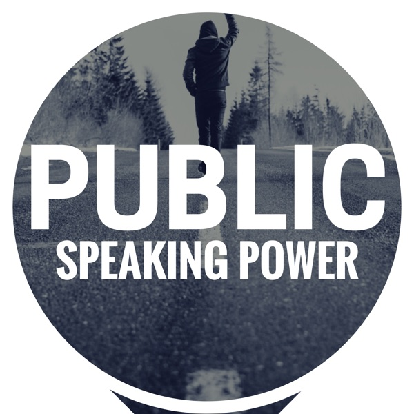 The Public Speaking Power Podcast: Become A Better Public Speaker | Improve Your Presentation and Communication Skills