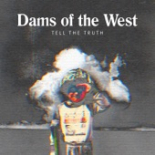 Dams Of The West - Tell the Truth