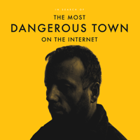 In Search Of The Most Dangerous Town On The Internet podcast