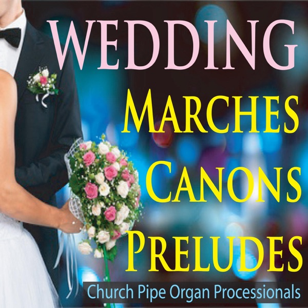 Wedding Marches Canons Preludes Church Pipe Organ Processionals By Steven Current On Apple Music