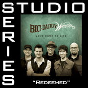 Redeemed (Studio Series Performance Track) - EP - Big Daddy Weave - Big Daddy Weave