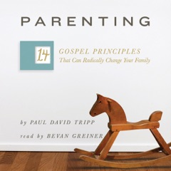 Parenting: The 14 Gospel Principles That Can Radically Change Your Family (Unabridged)