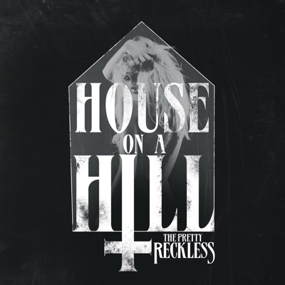 House on a Hill - Single - The Pretty Reckless
