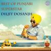 Best of Punjabi Superstar Diljit Dosanjh songs