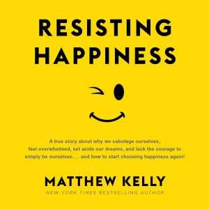 Resisting Happiness (Unabridged) - Matthew Kelly audiobook, mp3