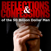 Reflections and Confessions of the 50 Billion Dollar Man podcast