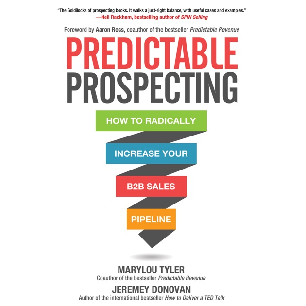Predictable Prospecting: How to Radically Increase Your B2B Sales ...