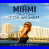 Erica Stewart - Miami: The Complete Insiders Guide for Women Traveling to Miami: A Travel Florida America Guidebook (Unabridged) artwork