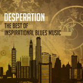 Desperation - The Best of Inspirational Blues Music