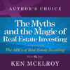 The Myths and the Magic: A Selection from Rich Dad Advisors: ABCs of Real Estate Investing (Unabridged) - Ken McElroy