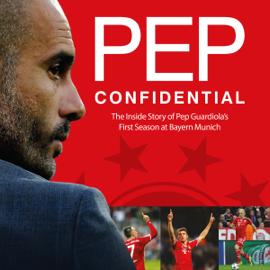Pep Confidential: Inside Guardiola's First Season at Bayern Munich (Unabridged) audiobook