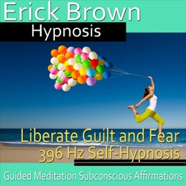 Liberate Guilt and Fear 396 Hz Self-Hypnosis: Binaural Beats Solfeggio  Tones Positive Affirmations by Erick Brown Hypnosis
