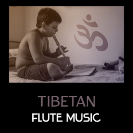 Tibetan Flute Music – New Age Music for Meditation, Tibetan Flute, Tibetan  Meditation, Indian Flute, Kundalini Mantras, Reiki Healing by Various