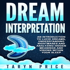 Dream Interpretation: An Introduction to Lucid Dreams, Understanding Nightmares,and Analyzing Hidden Meanings and Visions Within Your Sleep (Unabridged)