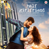 Mithoon, Tanishk Bagchi, Rishi Rich, Farhan Saeed, Rahul Mishra & Ami Mishra - Half Girlfriend (Original Motion Picture Soundtrack) artwork