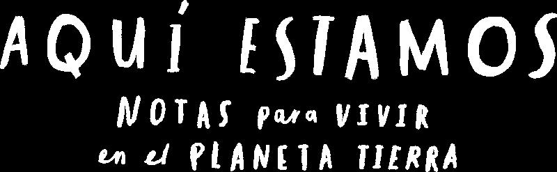 Aquí estamos: notas para vivir en el planeta Tierra