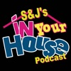 S&Js In Your House Podcast  artwork