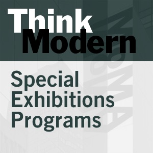 Special Exhibitions Programs - 2007:Think Modern