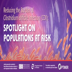 Reducing the Burden of Clostridium difficile Infection (CDI): Spotlight on Populations at Risk