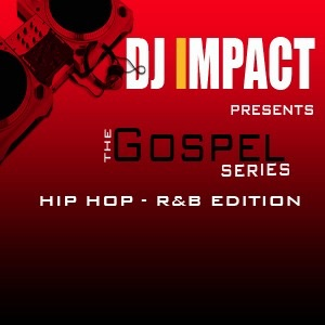 DJ IMPACT PRESENTS: The Gospel Series (Hip Hop - R&B)