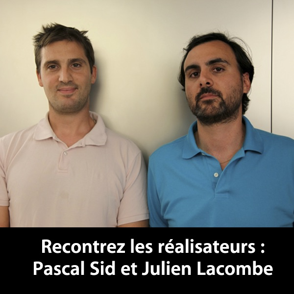 Pascal Sid et Julien Lacombe: Rencontrez les réalisateurs