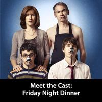 Friday Night Dinner: Meet the Cast podcast