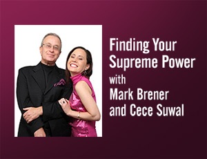 Finding Your Supreme Power – Mark Brener and Cece Suwal