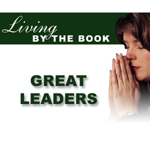 Living By The Book - Great Leaders - CBN.com - Audio Podcast
