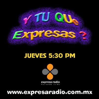 Y tu que expresas (Podcast) - www.poderato.com/ytuqueexpresas