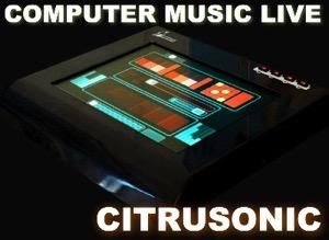 Computer Music Live / Citrusonic (Podcast) - www.poderato.com/citrusonic