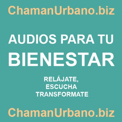 audios para el bienestar (Podcast) - www.poderato.com/chamanurbano